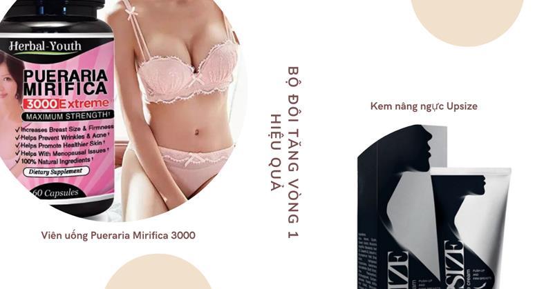 Pueraria Mirifica 3000 & Kem thoa giúp nở ngực Upsize